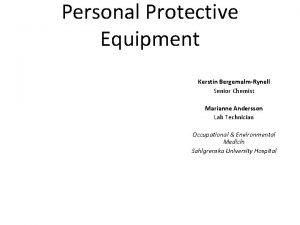 Personal Protective Equipment Kerstin BergemalmRynell Senior Chemist Marianne