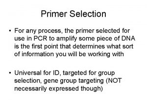 Primer Selection For any process the primer selected