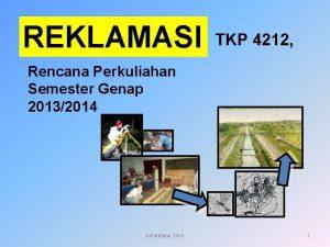 REKLAMASI TKP 4212 Rencana Perkuliahan Semester Genap 20132014