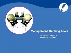 Management Thinking Tools For solving complex ambiguous problems