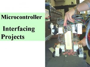 Microcontroller Interfacing Projects Microcontroller Interfacing Microcontroller Interfacing Microcontroller