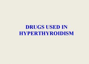 DRUGS USED IN HYPERTHYROIDISM Prof Abdulrahman Almotrefi Prof