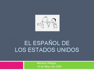 EL ESPAOL DE LOS ESTADOS UNIDOS Marissa Villegas