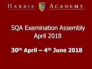 SQA Examination Assembly April 2018 30 th April