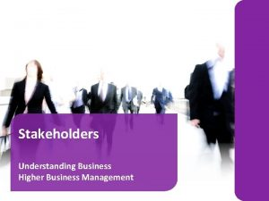 Stakeholders Understanding Business Higher Business Management Types of