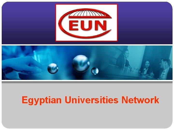 Egyptian Universities Network Since 1987 the Egyptian Universities