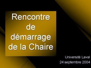 Rencontre de dmarrage de la Chaire Universit Laval