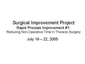 Surgical Improvement Project Rapid Process Improvement 1 Reducing