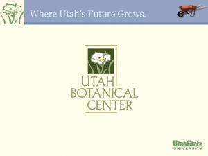 Where Utahs Future Grows Location The Utah Botanical