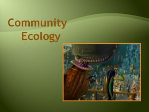 Community Ecology Community a group of populations living