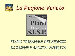 La Regione Veneto PIANO TRIENNALE DEI SERVIZI DI