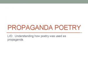 PROPAGANDA POETRY LO Understanding how poetry was used