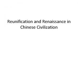 Reunification and Renaissance in Chinese Civilization Introduction Under