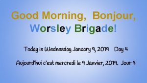 Good Morning Bonjour Worsley Brigade Today is Wednesday