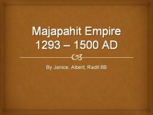 Majapahit Empire 1293 1500 AD By Janice Albert