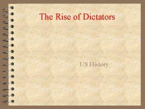 The Rise of Dictators US History Dictators Rise