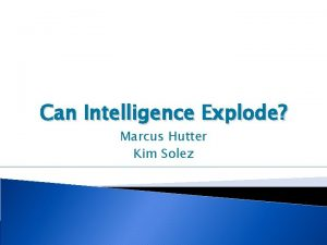 Can Intelligence Explode Marcus Hutter Kim Solez Our