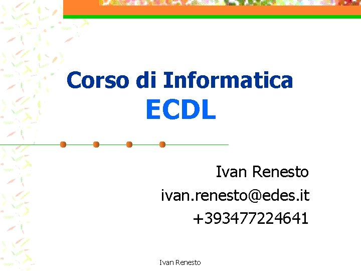 Corso di Informatica ECDL Ivan Renesto ivan renestoedes