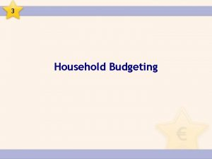 3 Household Budgeting 3 Household Budgeting A budget