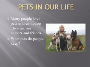 PETS IN OUR LIFE Many people have pets