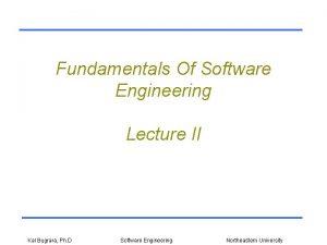 Fundamentals Of Software Engineering Lecture II Kal Bugrara