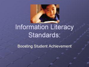 Information Literacy Standards Boosting Student Achievement Literacy is