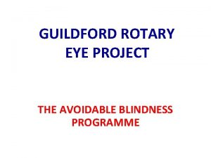 GUILDFORD ROTARY EYE PROJECT THE AVOIDABLE BLINDNESS PROGRAMME