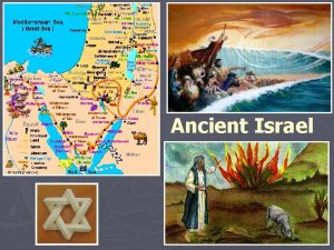 Ancient Israel Historical Overview Ancient Israel is the