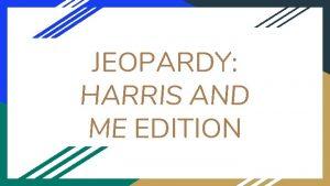 JEOPARDY HARRIS AND ME EDITION Jeopardy Final Jeopardy