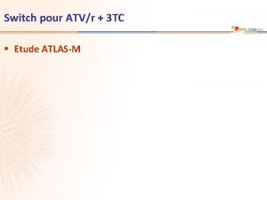 Switch pour ATVr 3 TC Etude ATLASM Etude