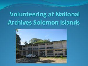 Volunteering at National Archives Solomon Islands Building on