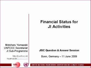 Financial Status for JI Activities Motoharu Yamazaki UNFCCC