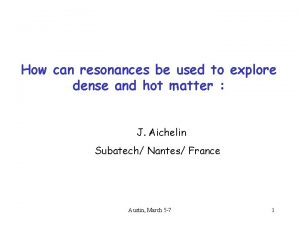 How can resonances be used to explore dense
