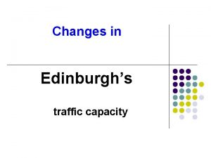 Changes in Edinburghs traffic capacity Things are changing