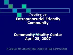Creating an Entrepreneurial Friendly Community Vitality Center April