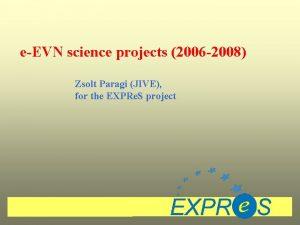 eEVN science projects 2006 2008 Zsolt Paragi JIVE