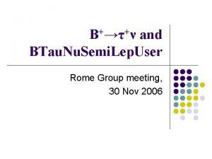 B and BTau Nu Semi Lep User Rome