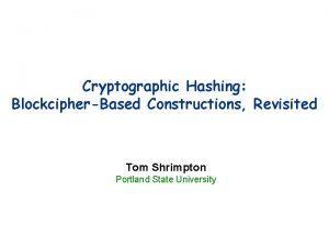 Cryptographic Hashing BlockcipherBased Constructions Revisited Tom Shrimpton Portland