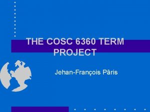 THE COSC 6360 TERM PROJECT JehanFranois Pris Introduction