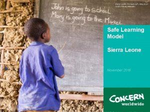 Safe Learning Model Sierra Leone November 2016 Presentation