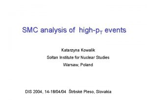 SMC analysis of highp T events Katarzyna Kowalik