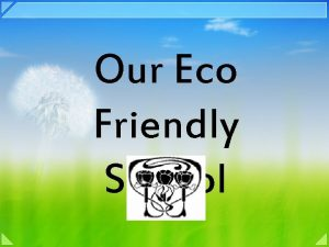 Our Eco Friendly School The Eco Committee Mrs