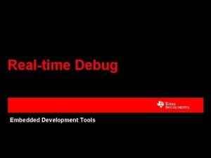 Realtime Debug Embedded Development Tools What is Realtime