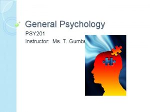 General Psychology PSY 201 Instructor Ms T Gumbs