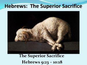 Hebrews The Superior Sacrifice Hebrews 9 23 10