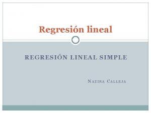 Regresin lineal REGRESIN LINEAL SIMPLE N AZIRA C