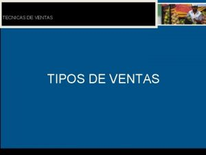 TECNICAS DE VENTAS TIPOS DE VENTAS TIPOS DE