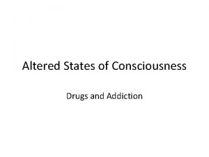 Altered States of Consciousness Drugs and Addiction Definitions