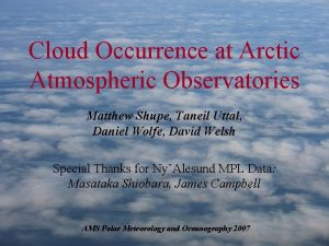 Cloud Occurrence at Arctic Atmospheric Observatories Matthew Shupe