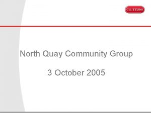 North Quay Community Group 3 October 2005 Introduction